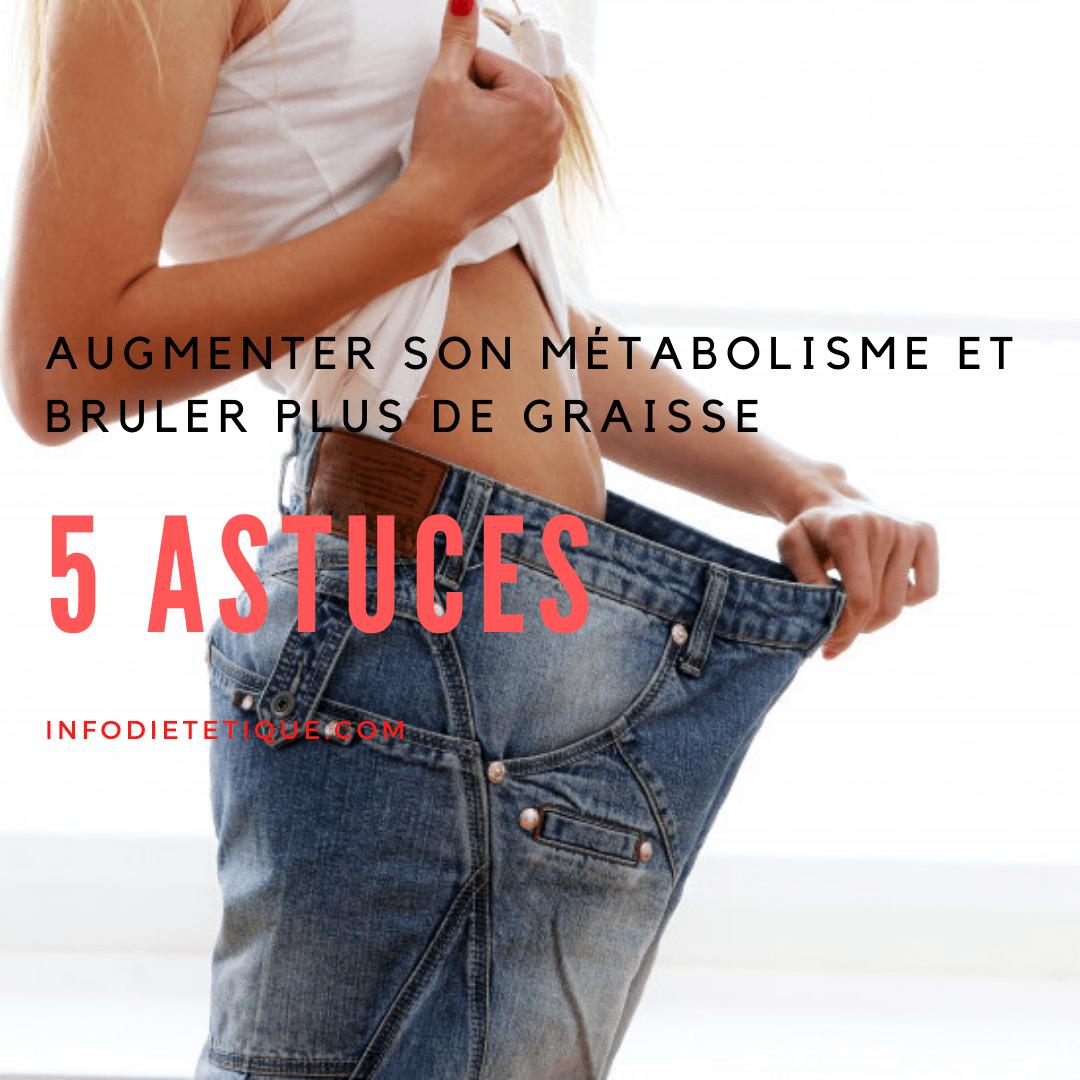 Augmenter son métabolisme et bruler plus de graisse : 5 astuces à ne pas raté !